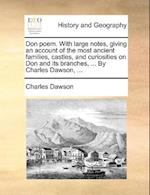 Don Poem. with Large Notes, Giving an Account of the Most Ancient Families, Castles, and Curiosities on Don and Its Branches, ... by Charles Dawson, . af Charles Dawson