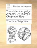 The Winter Campaign. a Poem. by Thomas Chapman, Esq.