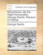 Miscellanies. by the Right Honourable, George Saville, Marquis of Halifax. af George Savile