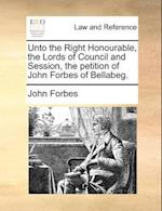 Unto the Right Honourable, the Lords of Council and Session, the Petition of John Forbes of Bellabeg.