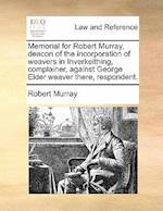 Memorial for Robert Murray, Deacon of the Incorporation of Weavers in Inverkeithing, Complainer, Against George Elder Weaver There, Respondent.
