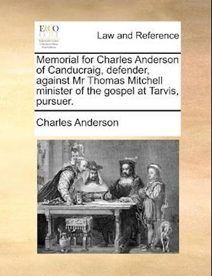 Bog, paperback Memorial for Charles Anderson of Canducraig, Defender, Against MR Thomas Mitchell Minister of the Gospel at Tarvis, Pursuer. af Charles Anderson
