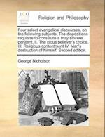Four Select Evangelical Discourses, on the Following Subjects af George Nicholson