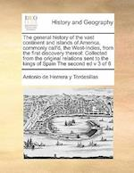 The General History of the Vast Continent and Islands of America, Commonly Call'd, the West-Indies, from the First Discovery Thereof af Antonio De Herrera Y. Tordesillas