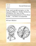 Free, and Candid Remarks, on the Reports of Messrs. Watte, Golborne, and Mylne af William Walton