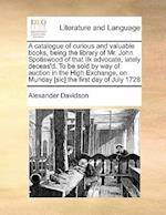 A Catalogue of Curious and Valuable Books, Being the Library of Mr. John Spotiswood of That Ilk Advocate, Lately Deceas'd. to Be Sold by Way of Auctio af Alexander Davidson