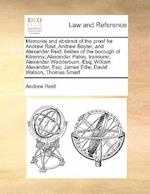 Memorial and Abstract of the Proof for Andrew Reid, Andrew Boyter, and Alexander Reid, Bailies of the Borough of Kilrenny; Alexander Paton, Treasurer;