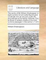 The works of Mr William Shakespear: in eight vs Adorn'd with cutts Revis'd and corrected, with an account of the life and writings of the author, N R af William Shakespeare