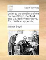 Letter to the Creditors of the House of Boyd, Benfield and Co. from Walter Boyd, Esq. with an Appendix, ... af Walter Boyd