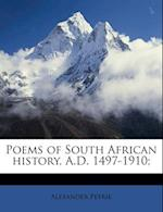 Poems of South African History, A.D. 1497-1910; af Alexander Petrie