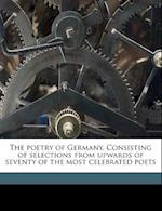 The Poetry of Germany. Consisting of Selections from Upwards of Seventy of the Most Celebrated Poets af Alfred Baskerville
