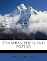 Canadian Poets and Poetry; af John William Garvin