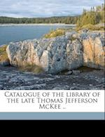 Catalogue of the Library of the Late Thomas Jefferson McKee .. af Inc Anderson Galleries, Thomas Jefferson McKee