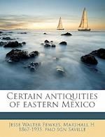Certain Antiquities of Eastern Mexico