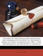 Cahiers de Dol Ances Des Bailliages Des G N Ralit S de Metz Et de Nancy Pour Les Tats G N Raux de 1789. 1. S R.; D Partement de Meurthe-Et-Moselle af Charles Tienne, Charles Etienne