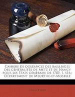 Cahiers de Doleances Des Bailliages Des Generalites de Metz Et de Nancy Pour Les Etats Generaux de 1789. 1. Ser.; Departement de Meurthe-Et-Moselle Vo af Charles Tienne, Charles Etienne