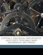 Cottrell Electrical Precipitator, High Duty Type (Half-Wave Mechanical Rectifiers) af Western Precipitation Corporation