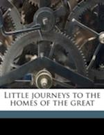 Little Journeys to the Homes of the Great Volume 3 af John Thomas Hoyle, Elbert Hubbard
