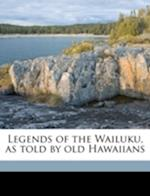 Legends of the Wailuku, as Told by Old Hawaiians af Charlotte Hapai