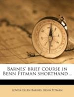 Barnes' Brief Course in Benn Pitman Shorthand .. af Benn Pitman, Lovisa Ellen Barnes