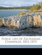Public Life of Zachariah Chandler, 1851-1875 af Wilmer Carlyle Harris
