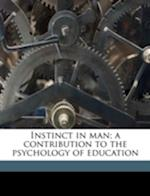Instinct in Man; A Contribution to the Psychology of Education af James Drever