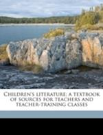 Children's Literature; A Textbook of Sources for Teachers and Teacher-Training Classes af Erle Elsworth Clippinger, Charles Madison Curry