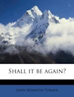 Shall It Be Again? af John Kenneth Turner