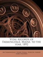 Vital Records of Farmingdale, Maine, to the Year, 1892 af Asbury Coke Stilphen, Henry Sewall Webster, Me Farmingdale