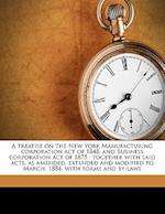 A   Treatise on the New York Manufacturing Corporation Act of 1848, and Business Corporation Act of 1875 af Edward Wells Southworth, Dwight Arven Jones