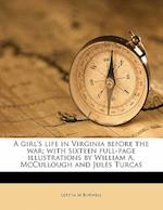 A Girl's Life in Virginia Before the War; With Sixteen Full-Page Illustrations by William A. McCullough and Jules Turcas af Letitia M. Burwell