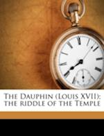 The Dauphin (Louis XVII); The Riddle of the Temple af G. Lenotre, Frederic Lees
