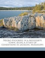 Negro Progress in a Mississippi Town, Being a Study of Conditions in Jackson, Mississippi af Charles Banks, D. W. Woodard