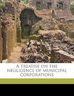 A Treatise on the Negligence of Municipal Corporations af Dwight Arven Jones