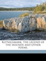 Ko Nigsmark, the Legend of the Hounds and Other Poems. af George Henry Boker