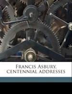 Francis Asbury, Centennial Addresses af Frank Milton Bristol, Henry Wade Rogers, Joseph Flintoft Berry