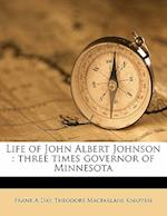Life of John Albert Johnson af Theodore Macfarlane Knappen, Frank A. Day