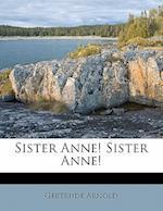 Sister Anne! af Gertrude Arnold