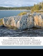 The Ohio Gazetteer, or a Topographical Dictionary af Citizen of Columbus, John Kilbourn