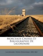 Morceaux Choisis Et Bibliographie de Lacordaire af Lacordaire Henri-Dominique 1802-1861, Henri Lacordaire
