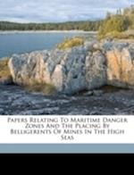 Papers Relating to Maritime Danger Zones and the Placing by Belligerents of Mines in the High Seas af Germany Auswartiges Amt