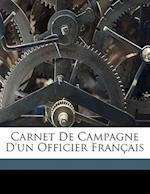 Carnet de Campagne D'Un Officier Francais af Edward Manley, Manley Edward 1867-, Nicolas Rene Lieutenant