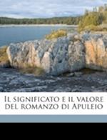 Il Significato E Il Valore del Romanzo Di Apuleio af Bruno Lavagnini