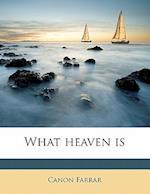 What Heaven Is af Canon Farrar