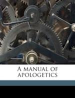 A Manual of Apologetics af Charles Paul Bruehl, Anna Maud Buchanan, Franz Xavier Jos Koch