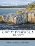 Knut at Roeskilde, a Tragedy af Philip Merivale