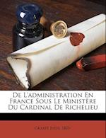de L'Administration En France Sous Le Ministere Du Cardinal de Richelieu af Jules Caillet