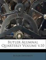 Butler Alumnal Quarterly Volume V.10 af Butler University