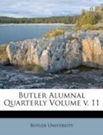 Butler Alumnal Quarterly Volume V. 11 af Butler University