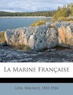 La Marine Francaise af Maurice Loir
